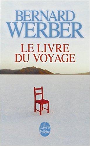 Le Livre du Voyage de Bernard Werber ( 1 mars 2001 )
