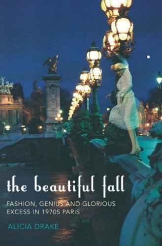The Beautiful Fall: Fashion, Genius and Glorious Excess in 1970s Paris by Alicia Drake (2006-09-18)