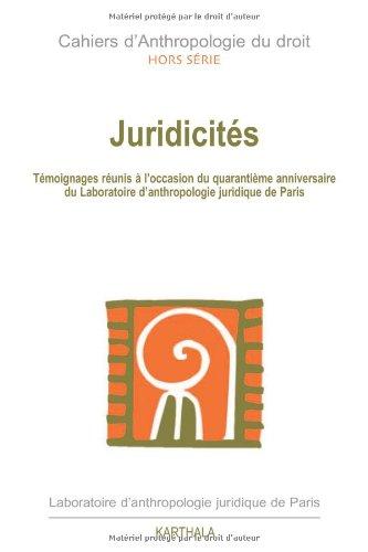 Cahiers d'Anthropologie du droit, Hors Série : Juridicités : Approche du droit au Laboratoire d'Anthropologie Juridiquede Paris