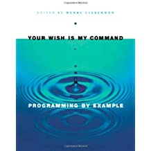 Your Wish is My Command: Programming By Example (Interactive Technologies) (English Edition)