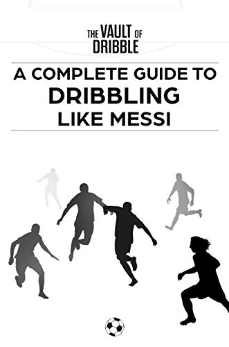 The Vault of Dribble: A Complete Guide to Dribbling Like Messi di Falcon No.10