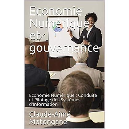 Economie Numérique et gouvernance : Economie Numérique : Conduite et Pilotage des Systèmes d'Information