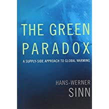 Green Paradox: A Supply-Side Approach to Global Warning (The Green Paradox)