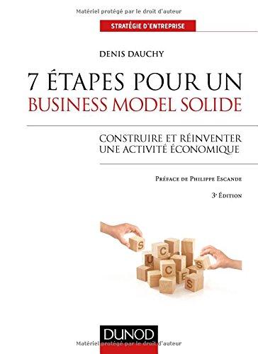7 étapes pour un business model solide - 3e éd. - Construire et réinventer une activité économique