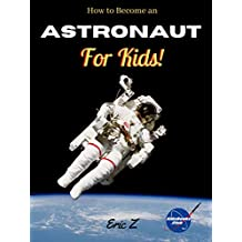 How to Become an Astronaut for Kids! (Leadership and Self-Esteem and Self-Respect Books For Kids Book 4) (English Edition)