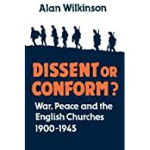 Dissent or Conform? War, Peace and the English Churches 1900-1945: War, Peace and the English Churches, 1900-45