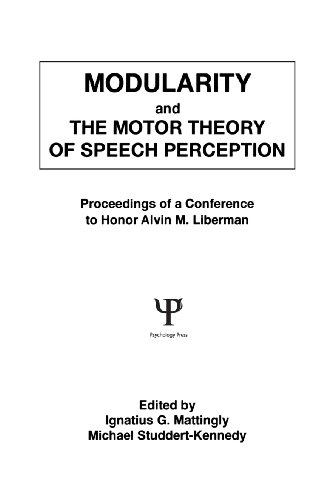 Modularity and the Motor theory of Speech Perception: Proceedings of A Conference To Honor Alvin M. Liberman (English Edition)
