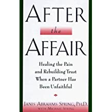 After the Affair: Healing the Pain and Rebuilding Trust When a Partner Has Been Unfaithful by Janis Abrahms Spring (1996-04-01)