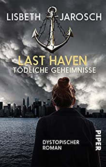 Last Haven – Tödliche Geheimnisse: Roman von [Jarosch, Lisbeth]