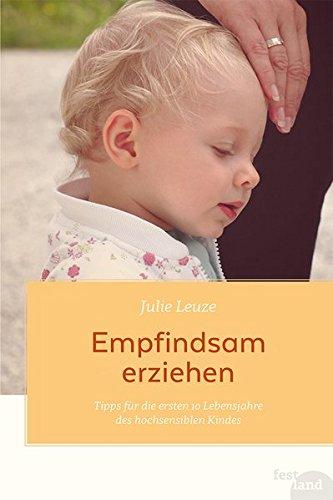 Empfindsam erziehen: Tipps für die ersten 10 Lebensjahre des hochsensiblen Kindes