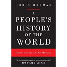 A People's History of the World: From the Stone Age to the New Millennium 1st (first) Edition by Harman, Chris published by Verso (2008)