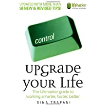 Upgrade Your Life: The Lifehacker Guide to Working Smarter, Faster, Better by Gina Trapani (2008-03-17)