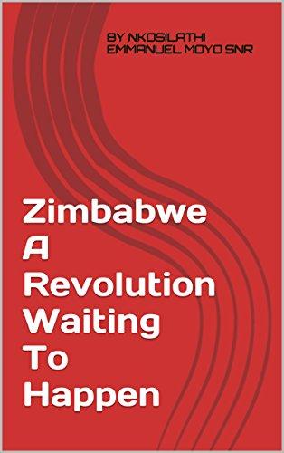 Zimbabwe A Revolution Waiting To Happen (English Edition) por NKOSILATHI EMMANUEL MOYO SNR