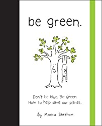 Be Green: Don't Be Blue, Be Green. How to Help Save Our Planet by Monica Sheehan (2008-05-06)