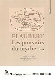 Flaubert les Pouvoirs du Mythe Tome 1