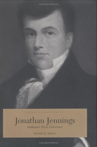 Jonathan Jennings: Indiana's First Governor (Indiana Biography