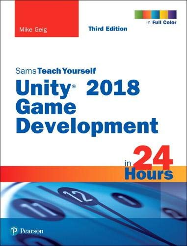 Unity 2018 Game Development in 24 Hours, Sams Teach Yourself (Sams Teach Yourself in 24 Hours) por Mike Geig