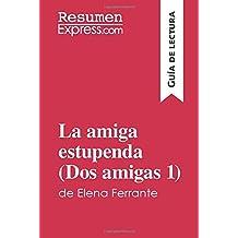 La amiga estupenda (Dos amigas 1) de Elena Ferrante (Guía de lectura): Resumen y análisis completo