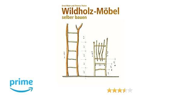 Wildholz Möbel Selber Bauen Amazonde Ernst Maier Thomas Thelen
