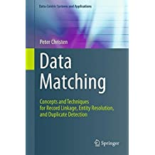 Data Matching: Concepts and Techniques for Record Linkage, Entity Resolution, and Duplicate Detection (Data-Centric Systems and Applications) by Peter Christen (2012-07-05)