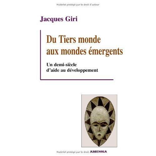 Du Tiers monde aux mondes émergents. Un demi-siècle d'aide au développement de Jacques GIRI (5 janvier 2012) Broché