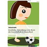 Geschichte, Entwicklung sowie Boom des Frauenfußballs in Deutschland