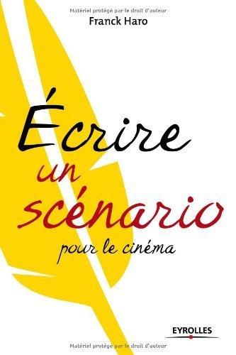 Ecrire un scnario pour le cinma de Haro. Franck (2009) Broch