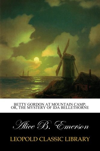 Betty Gordon at Mountain Camp; Or, The Mystery of Ida Bellethorne por Alice B. Emerson