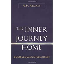 Inner Journey Home: The Soul's Realization of the Unity of Reality by A.H. Almaas (2004-05-07)
