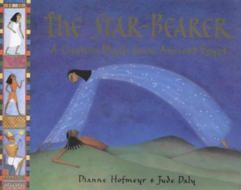 The Star-bearer: A Creation Myth from Ancient Egypt by Dianne Hofmeyr (2002-03-01)