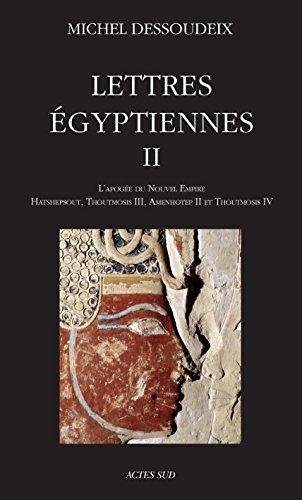 Lettres égyptiennes II: L'apogée du Nouvel Empire - Hatshepsout, Thoutmosis III, Amenothep II et Thoutmosis IV (ESSAIS SCIENCES) par Michel Dessoudeix