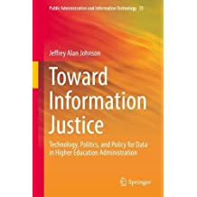 Toward Information Justice: Technology, Politics, and Policy for Data in Higher Education Administration (Public Administration and Information Technology)