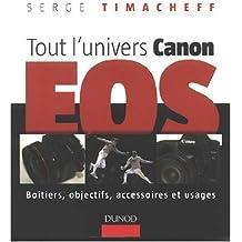 Tout l'univers Canon EOS : Boîtiers, objectifs, accessoires et usages