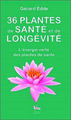 36 plantes de santé et de longévité - L'énergie verte