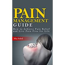 Pain Management: How to Achieve Pain Relief from Chronic Pain & Live Pain Free for Life (fatigue, fibromyalgia, chronic pain, nerve pain, pain medicine, back pain, neck pain) (English Edition)