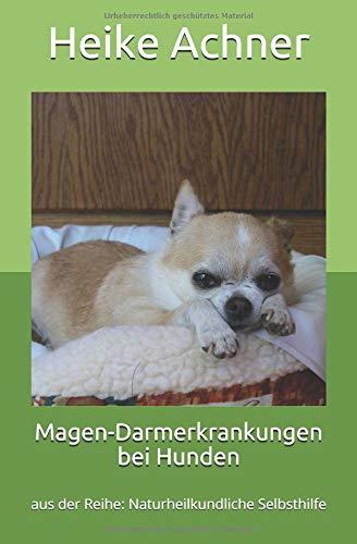 Magen-Darmerkrankungen bei Hunden: aus der Reihe: Naturheilkundliche Selbsthilfe (Hausmittel Hund)