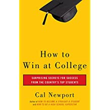 How to Win at College: Surprising Secrets for Success from the Country's Top Students (English Edition)