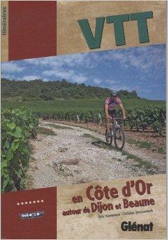 VTT en Cte d'Or : Autour de Dijon et Beaune de Olivier Deconinck,Eric Fontaine ( 15 avril 2009 )