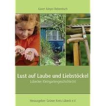Lust auf Laube und Liebstöckel: Lübecker Kleingartengeschichte(n)