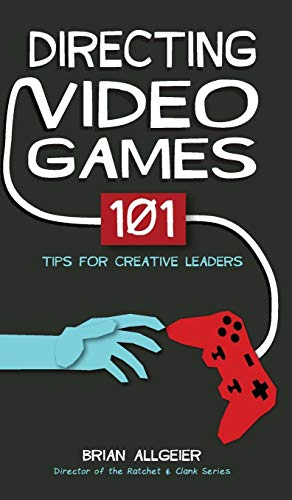 Directing Video Games: 101 Tips for Creative Leaders por Brian Allgeier