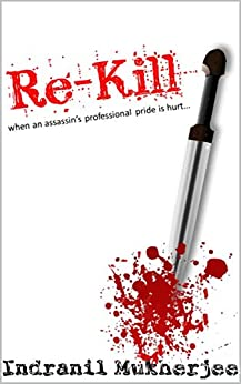 Re-Kill: when an assassin's professional pride is hurt... by [Mukherjee, Indranil]