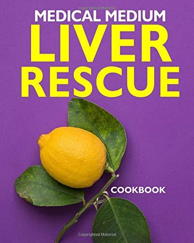 Medical Medium Liver Rescue Cookbook por Andrew Winnington