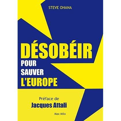 Désobéir pour sauver l'europe: Essais - documents (ESSAIS-DOCUMENT)