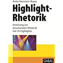 Highlight-Rhetorik: Anleitung zur emotionalen Rhetorik mit 70 Highlights