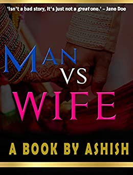 Man vs Wife: Unfortunately, some stories don't become immortal till the lovers die! by [srivastava, ashish]