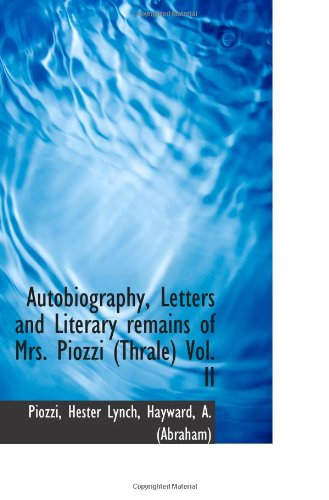 Autobiography, Letters and Literary remains of Mrs. Piozzi (Thrale) Vol. II