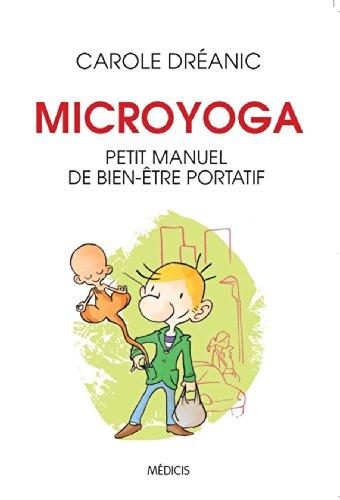 Microyoga : Petit manuel de bien-être portatif par Carole Dreanic