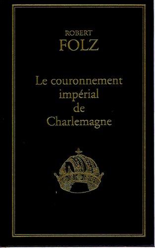 Le couronnement impérial de Charlemagne : 25 décembre 800 (Les trésors de la littérature)