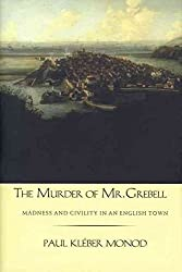 [(The Murder of Mr.Grebell : Madness and Civility in an English Town)] [By (author) Paul Kleber Monod] published on (January, 2004)