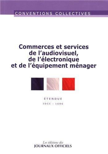 Commerces et services de l'audiovisuel, de l'électronique et de l'équipement ménager - Convention collective étendue - 21ème édition - mars 2013 - Brochure n°3076 - IDCC 1686